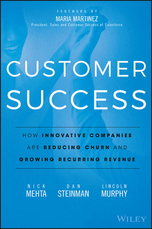 Customer Success How Innovative Companies Are Reducing Churn and Growing Recurring Revenue