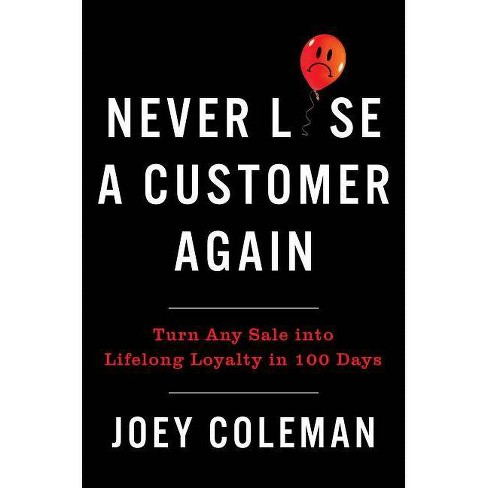 Never Lose a Customer Again Turn Any Sale Into Lifelong Loyalty in 100 Days
