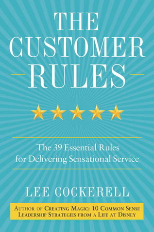 The Customer Rules The 39 Essential Rules for Delivering Sensational Service