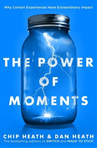 The Power of Moments Why Certain Experiences Have Extraordinary Impact