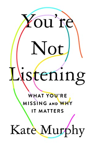 You're Not Listening What You're Missing and Why It Matters
